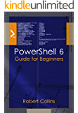PowerShell 6: Guide for Beginners (English Edition)