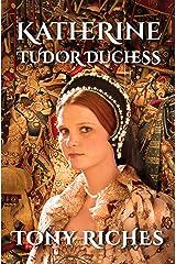 Katherine - Tudor Duchess (The Brandon Trilogy Book 3) Kindle Edition