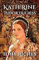 Katherine - Tudor Duchess (The Brandon Trilogy