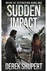 Sudden Impact: A Post-Apocalyptic Survival Thriller (Brink of Extinction Book 1) Kindle Edition
