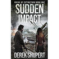 Sudden Impact: A Post-Apocalyptic Survival Thriller (Brink of Extinction Book 1) (English Edition)