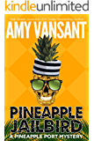 Pineapple Jailbird: A Pineapple Port Mystery: Book Eight - A funny, thrilling & cozy (ish) mystery (Pineapple Port Mysteries 8)