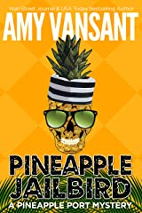 Pineapple Jailbird: A Pineapple Port Mystery: Book Eight - A funny, thrilling & cozy (ish) mystery (Pineapple Port Mysteries 8) Kindle Edition