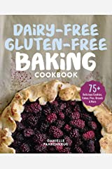 Dairy-Free Gluten-Free Baking Cookbook: 75+ Delicious Cookies, Cakes, Pies, Breads & More Kindle Edition