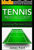 Tennis:Tennis Psychology: - (Tennis Psychology,Tennis Mindset) (English Edition)