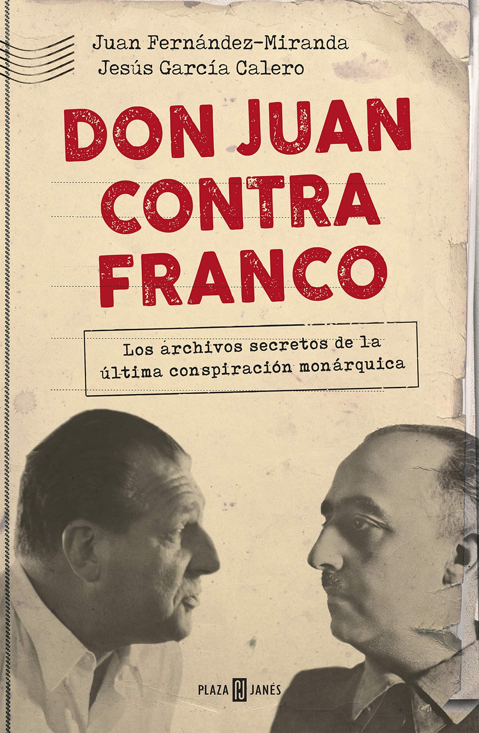 Don Juan contra Franco: Los archivos secretos de la última ...