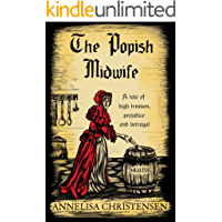 The Popish Midwife: A novel based on the incredible true story of Elizabeth Cellier (Seventeenth Century Midwives)