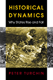 Historical Dynamics: Why States Rise and Fall (Princeton Studies in Complexity Book 26)