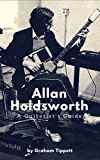 Allan Holdsworth: A Guitarist's Guide (English Edition)