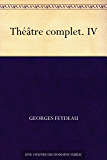 Théâtre complet. IV
