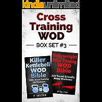 Cross Training WOD Box Set #3: Killer Kettlebell WOD Bible: 200+ Cross Training KB Workouts & Bodyweight Cross Training WOD Bible: 220 Travel Friendly ... Bodybuilding, Home Workout, Gymnastics)