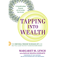Tapping Into Wealth: How Emotional Freedom Techniques (EFT) Can Help You Clear the Path to Making Mor e Money (English Edition)