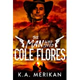 The Man Who Loved Cole Flores: M/M Western Romance (Dig Two Graves Book 1)