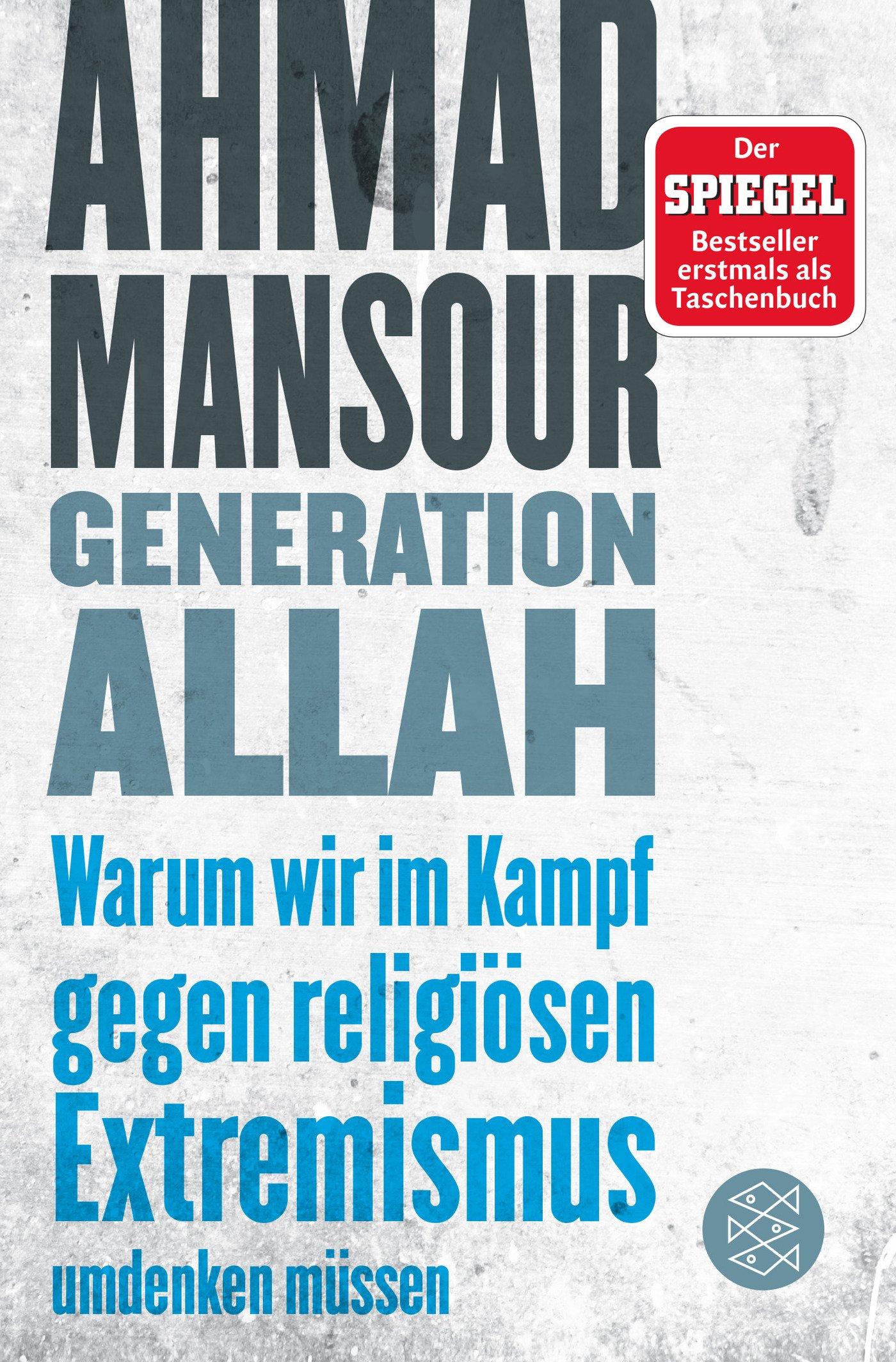 Generation Allah. Warum wir im Kampf gegen religiösen Extremismus umdenken müssen Taschenbuch – 24. Mai 2017 Ahmad Mansour FISCHER Taschenbuch 3596034450 Deutschland