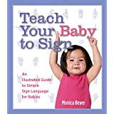 Teach Your Baby to Sign: An Illustrated Guide to Simple Sign Language for Babies