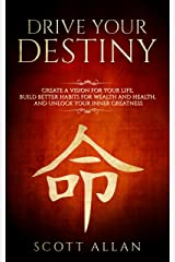 Drive Your Destiny: Create a Vision for Your Life, Build Better Habits for Wealth and Health, and Unlock Your Inner Greatness (Master Your Mind Book 1) Kindle Edition