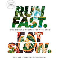 Run Fast. Eat Slow.: Nourishing Recipes for Athletes