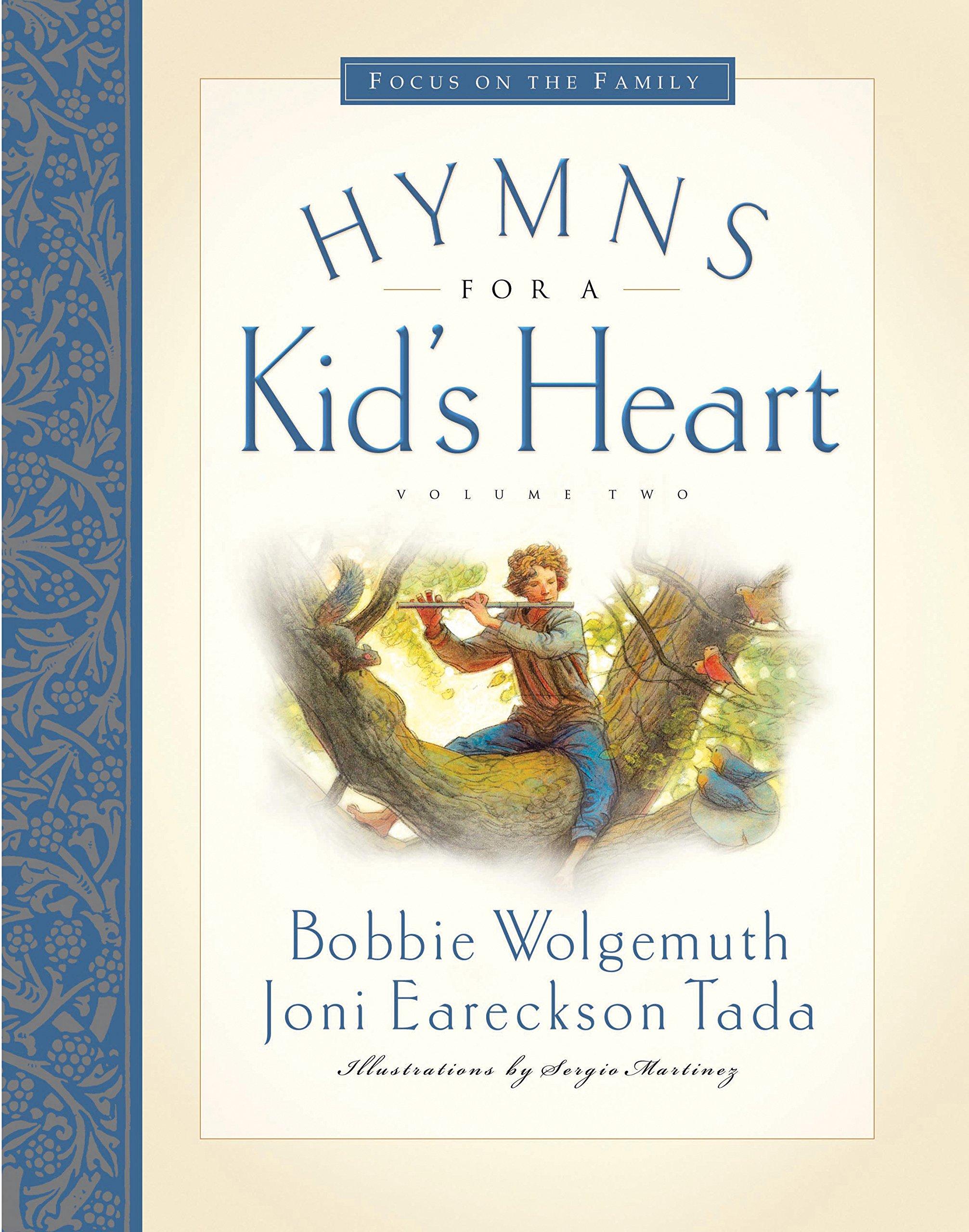 Hymns for a Kid's Heart, Vol. 2: Bobbie Wolgemuth, Joni Eareckson Tada,  Sergio Martinez: 9781581345827: Amazon.com: Books