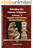 Joseph and Slavery for the Hebrews: Decoding the Hebrew Scriptures, Volume II