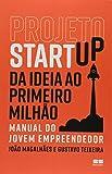 Projeto Startup. Da Ideia ao Primeiro Milhão