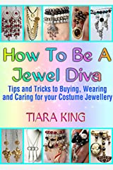 How To Be A Jewel Diva: Tips and Tricks to Buying, Wearing and Caring for your Costume Jewellery Kindle Edition