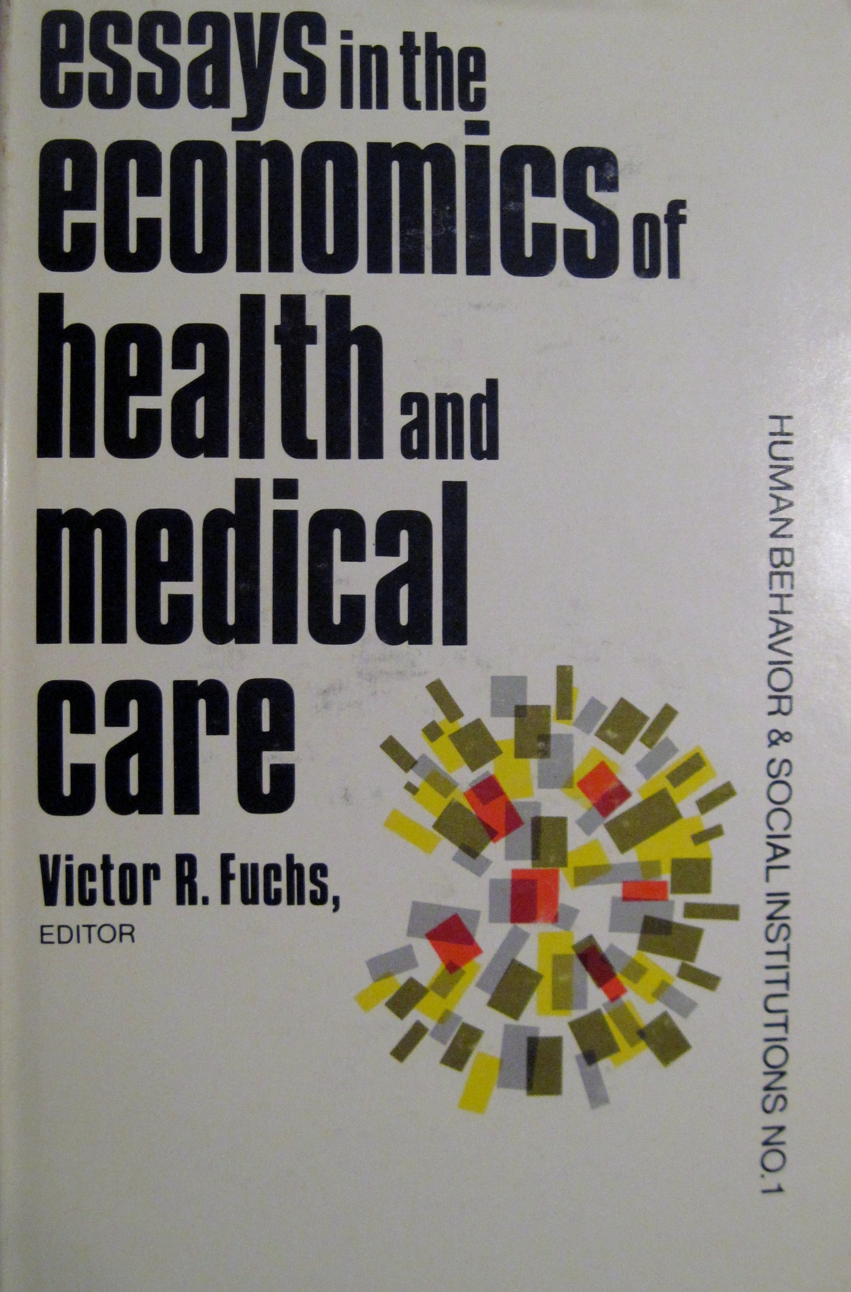 essays in the economics of health and medical care human behavior  essays in the economics of health and medical care human behavior and  social institutions hardcover