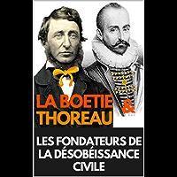 LA DESOBEISSANCE CIVILE (BILINGUE FRANCAIS / ANGLAIS) + LE DISCOURS DE LA SERVITUDE VOLONTAIRE annoté (French Edition)