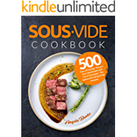 Sous Vide Cookbook: 500 Days of Cooking - Modern Sous Vide Recipes with Tips and Techniques - The Science of Cooking Under Pressure (Plus Cocktails)