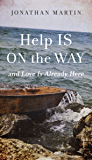 Help Is on the Way: And Love Is Already Here