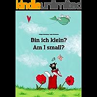 Bin ich klein? Am I small?: Deutsch-Englisch: Zweisprachiges Bilderbuch zum Vorlesen für Kinder ab 2 Jahren (Weltkinderbuch) (German Edition)