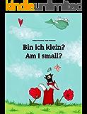 Bin ich klein? Am I small?: Kinderbuch Deutsch-Englisch (zweisprachig/bilingual) (Weltkinderbuch 2)