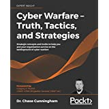 Cyber Warfare – Truth, Tactics, and Strategies: Strategic concepts and truths to help you and your organization survive on th