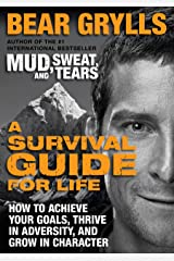 A Survival Guide for Life: How to Achieve Your Goals, Thrive in Adversity, and Grow in Character Kindle Edition