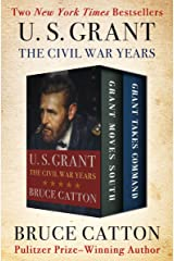 U. S. Grant: The Civil War Years: Grant Moves South and Grant Takes Command Kindle Edition