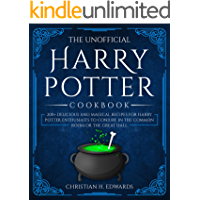 The Unofficial Harry Potter Cookbook: 200+ delicious and magical recipes for Harry Potter Enthusiasts to Conjure in the…