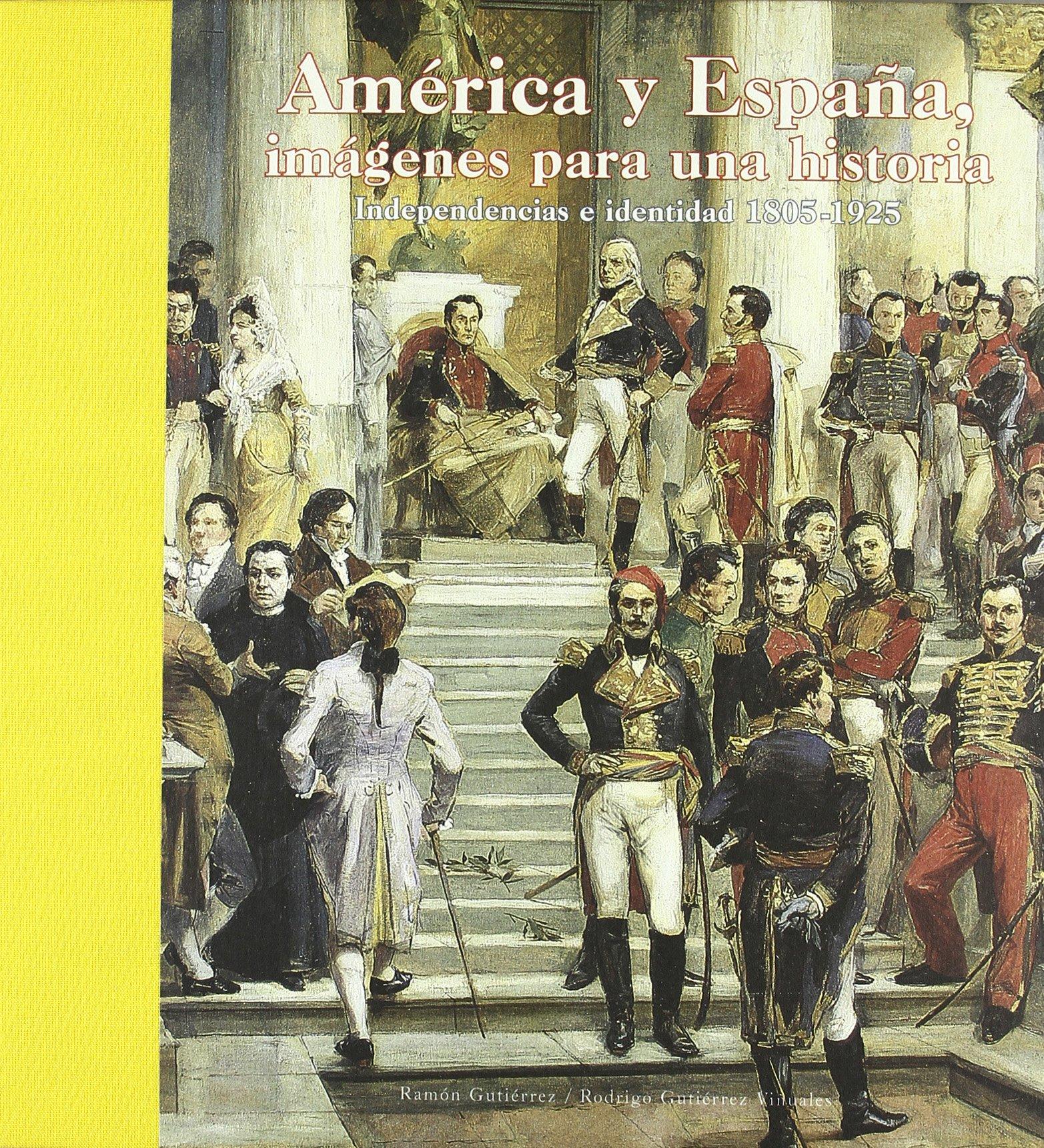 América y España: imágenes para una historia : independencia e identidad, 1805-1925: Amazon.es: Gutiérrez, Ramón, Gutiérrez Viñuales, Rodrigo: Libros