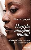 Hörst du mich leise weinen?: Auf der Suche nach meinem Glück in Deutschland (Philia Edition)