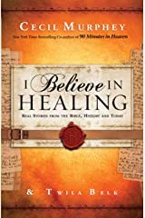 I Believe in Healing: Real Stories from the Bible, History and Today Kindle Edition