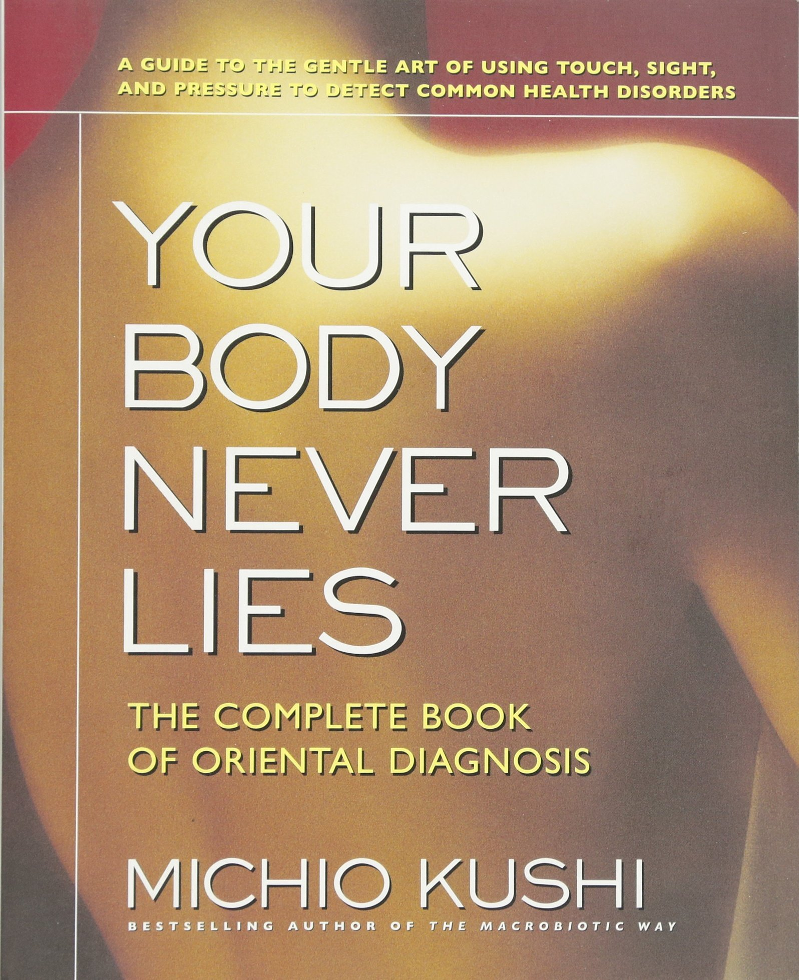 Your Body Never Lies: The Complete Book Of Oriental Diagnosis: Michio  Kushi: 9780757002670: Amazon.com: Books