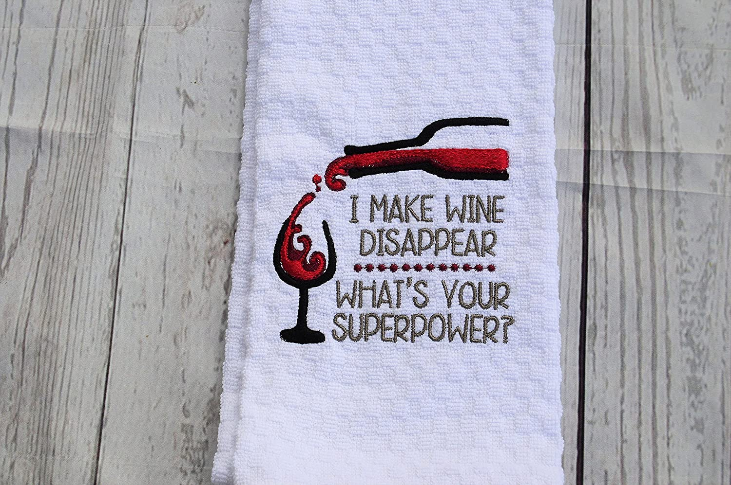 I make wine disappear whats your superpower Embroidery Kitchen Towel
