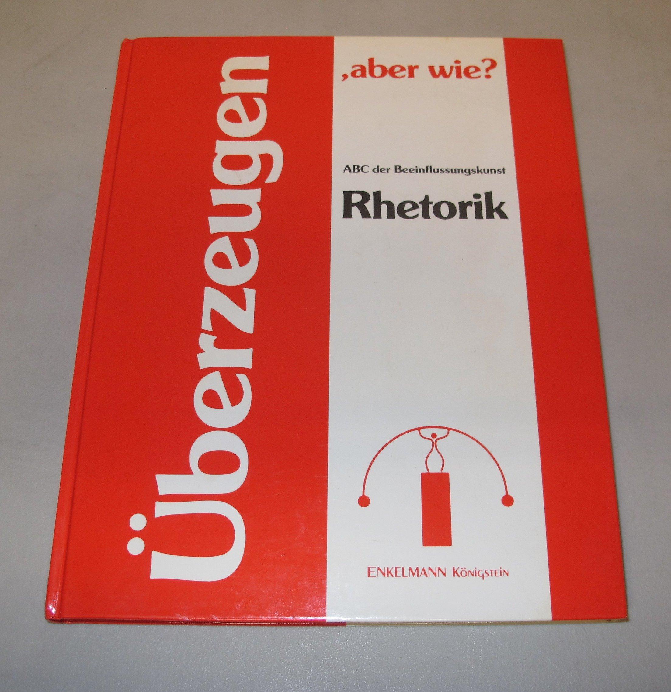 Überzeugen, aber wie? Rhetorik. ABC der Beeinflussungskunst Gebundenes Buch – April 1993 Nikolaus B. Enkelmann Überzeugen Jahn u. Ernst Hbg.