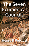 The Seven Ecumenical Councils (English Edition)