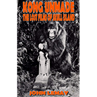 Kong Unmade: The Lost Films of Skull Island