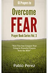 61 Prayers to OVERCOME FEAR: Now You Can Conquer Fear Praying 61 Powerful Quotes from the Bible (Prayer Book Series 3)
