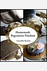 Homemade Vegetarian Fondant: All You Need To Know Kindle Edition