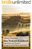 Das Toskana-Lesebuch: Impressionen und Rezepte aus dem Land von Kunst und Genuss