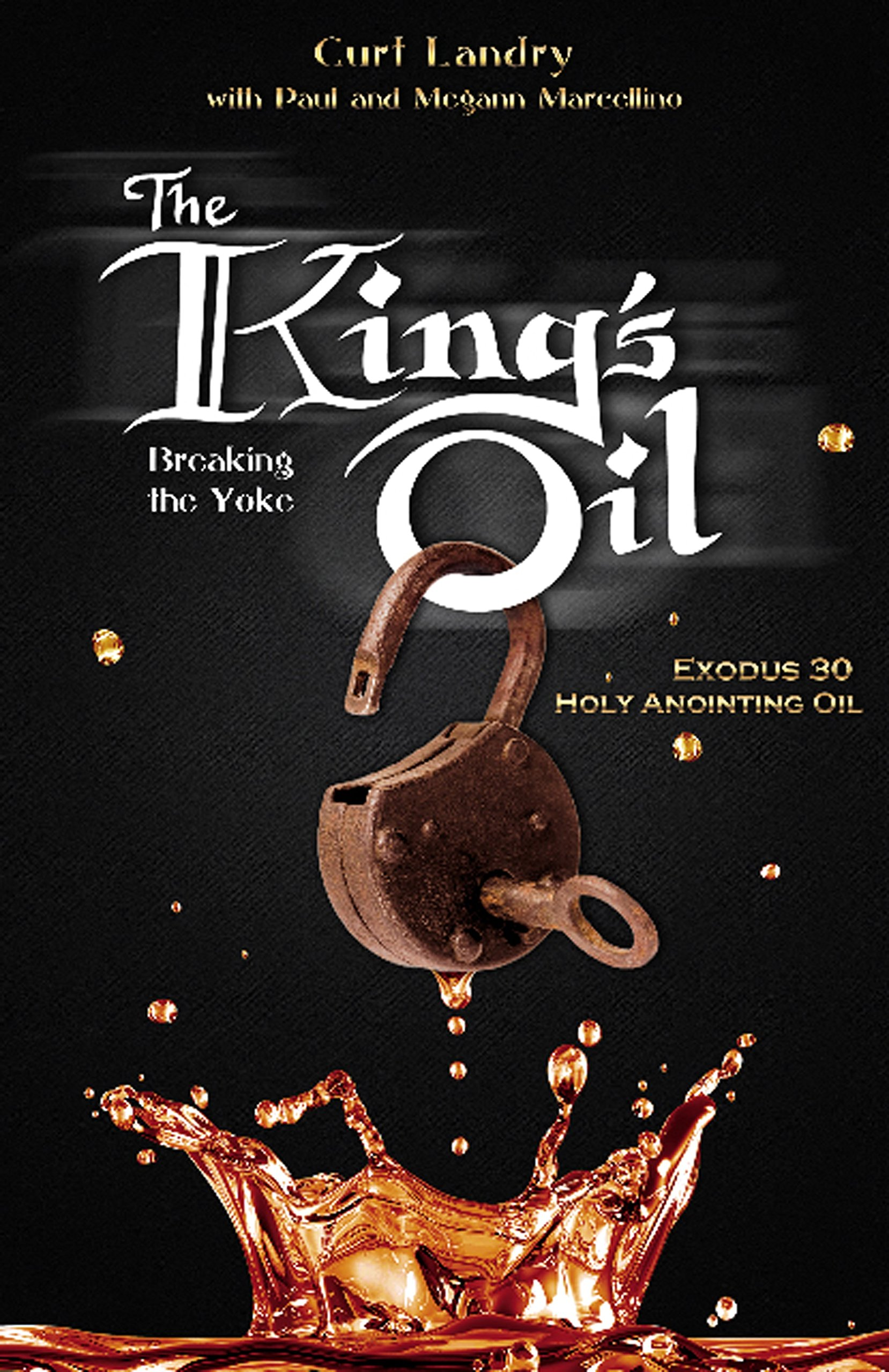 The King's Oil: Breaking The Yoke - Exodus 30 Holy Anointing