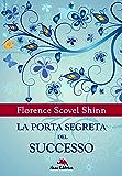 La porta segreta del successo: (Dall'autrice che ha ispirato Louise Hay)