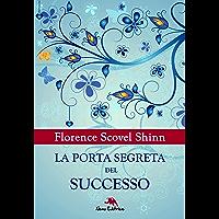 La porta segreta del successo: (Dall'autrice che ha ispirato Louise Hay) (Lux vita)