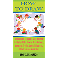 How To Draw: An Easy and Enjoyable Step by Step Guide for Kids How to Draw Animals, Monsters, Trucks, Optical Illusions, 3D Letters and Much More (Easy ... for kids, Fun for Kids) (English Edition)